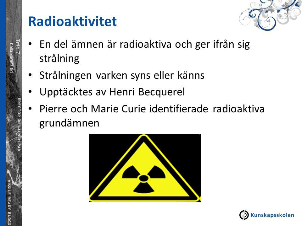 Radioaktivitet En del ämnen är radioaktiva och ger ifrån sig strålning Strålningen varken syns eller känns Upptäcktes av Henri Becquerel Pierre och Ma