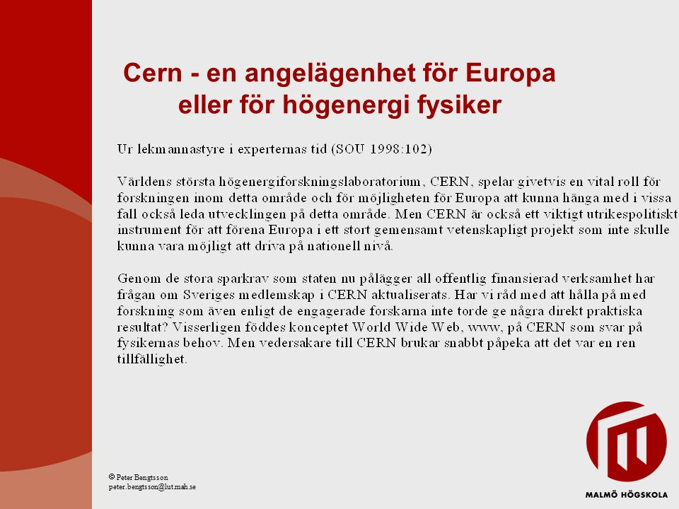 Cern - en angelägenhet för Europa eller för högenergi fysiker  Peter Bengtsson peter.bengtsson@lut.mah.se