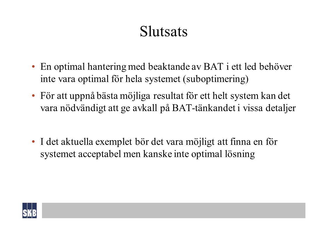 Slutsats En optimal hantering med beaktande av BAT i ett led behöver inte vara optimal för hela systemet (suboptimering) För att uppnå bästa möjliga resultat för ett helt system kan det vara nödvändigt att ge avkall på BAT-tänkandet i vissa detaljer I det aktuella exemplet bör det vara möjligt att finna en för systemet acceptabel men kanske inte optimal lösning