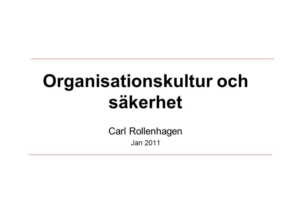 Organisationskultur och säkerhet Carl Rollenhagen Jan 2011