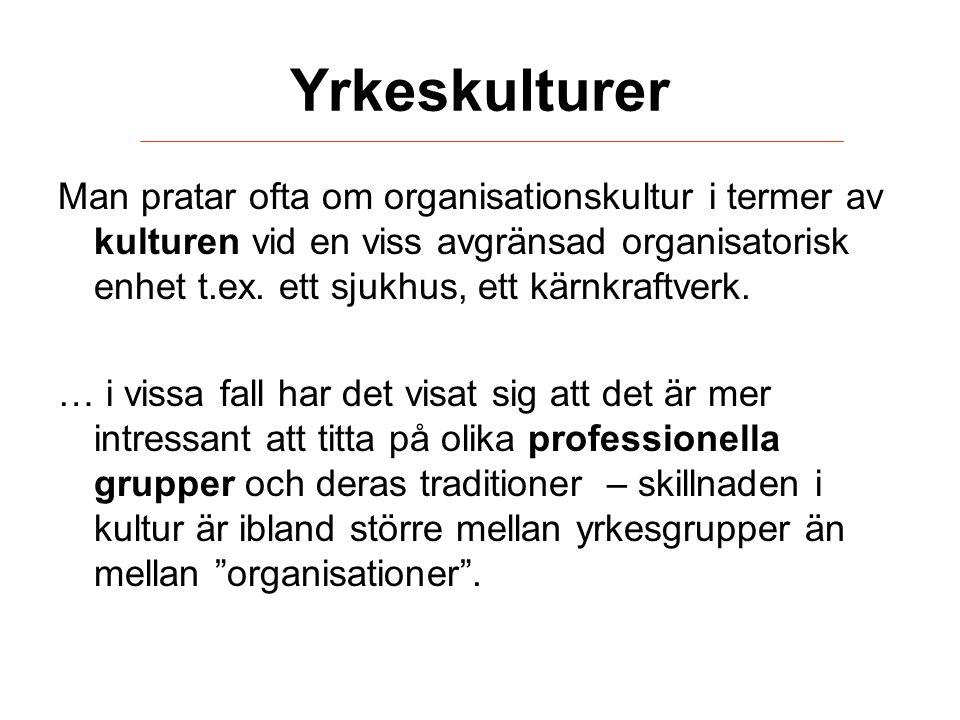 Yrkeskulturer Man pratar ofta om organisationskultur i termer av kulturen vid en viss avgränsad organisatorisk enhet t.ex. ett sjukhus, ett kärnkraftv
