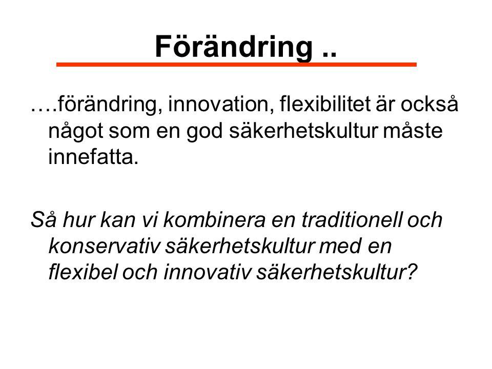 Förändring.. ….förändring, innovation, flexibilitet är också något som en god säkerhetskultur måste innefatta. Så hur kan vi kombinera en traditionell