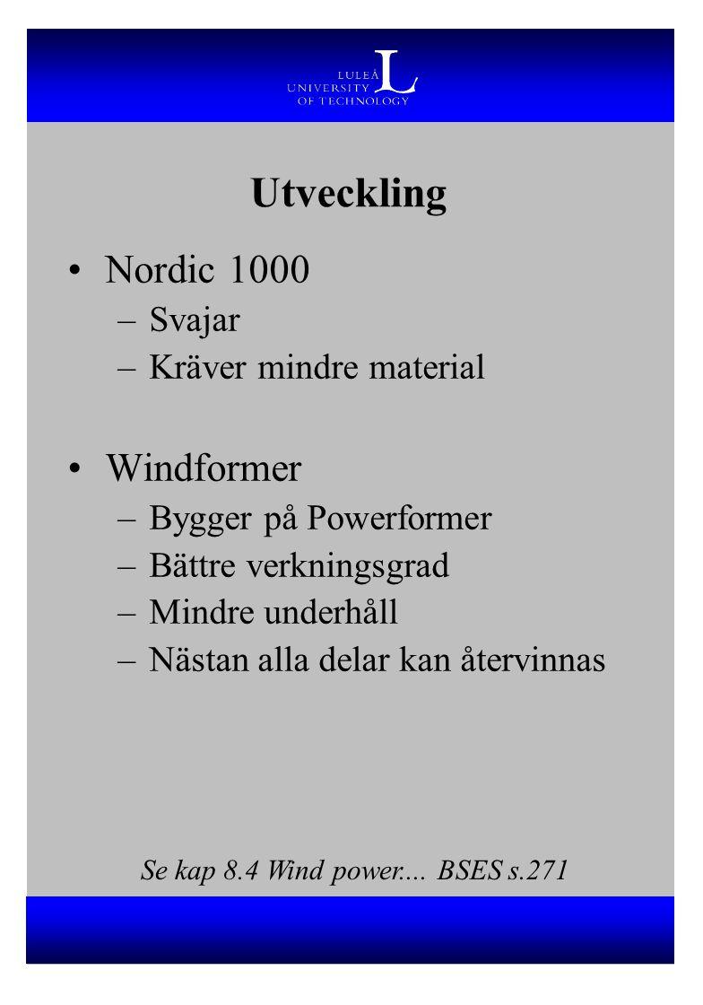Utveckling Nordic 1000 –Svajar –Kräver mindre material Windformer –Bygger på Powerformer –Bättre verkningsgrad –Mindre underhåll –Nästan alla delar ka