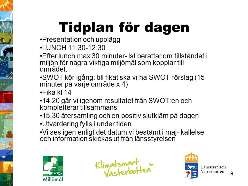 10 Glöm inte - fråga din organisation om 5-10 goda exempel på åtgärder vi bör fortsätta med i Västerbotten!