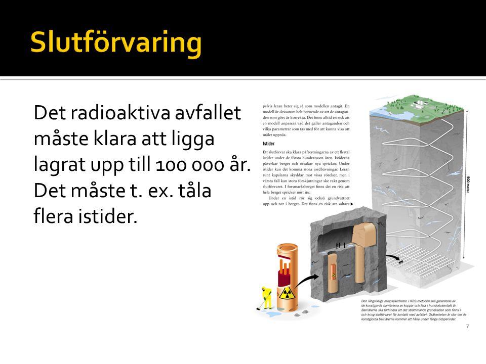 Det radioaktiva avfallet måste klara att ligga lagrat upp till 100 000 år. Det måste t. ex. tåla flera istider.