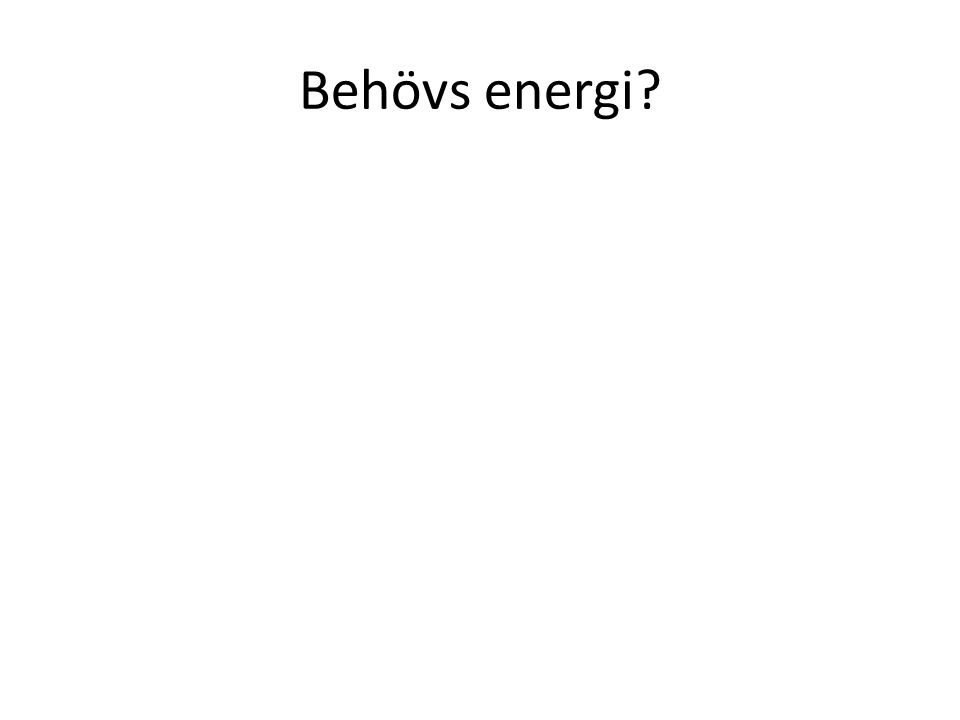 Behövs energi?