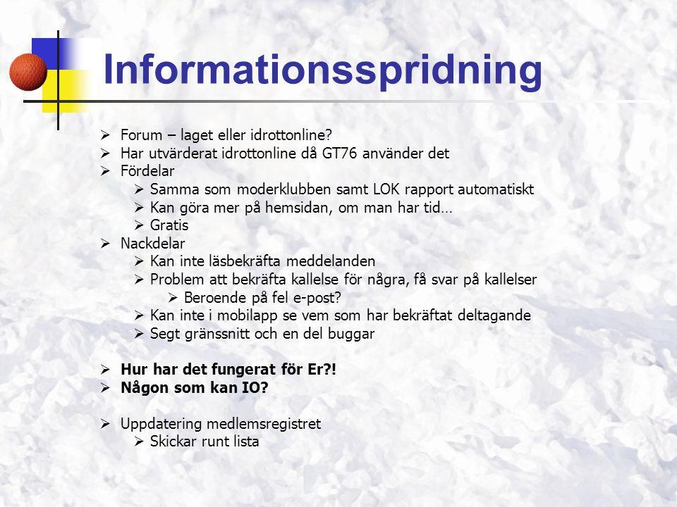 Informationsspridning  Forum – laget eller idrottonline?  Har utvärderat idrottonline då GT76 använder det  Fördelar  Samma som moderklubben samt