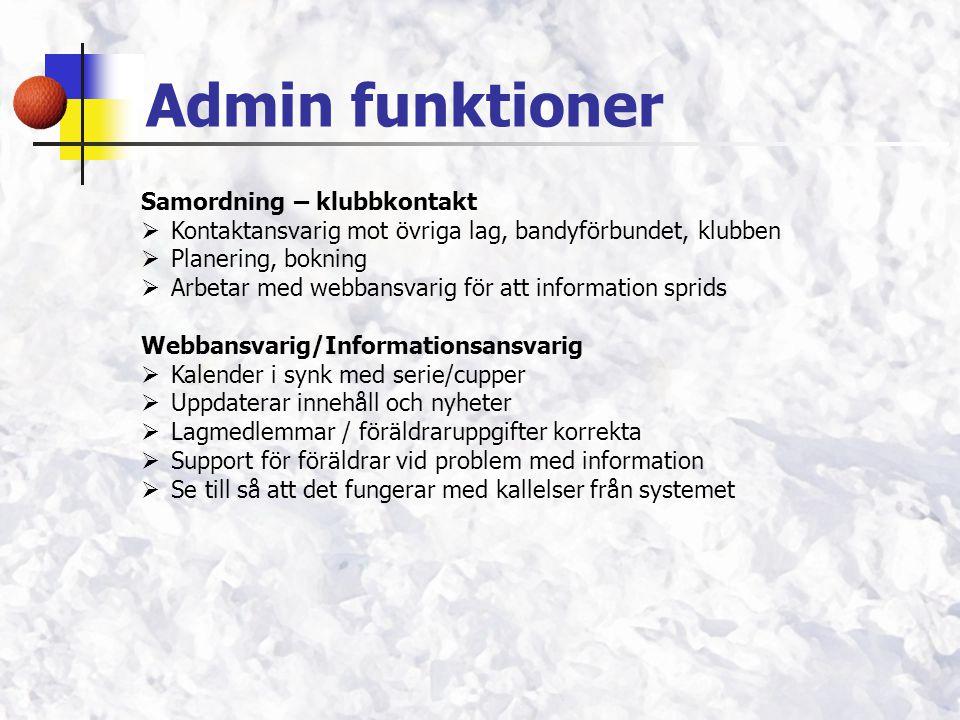 Admin funktioner Samordning – klubbkontakt  Kontaktansvarig mot övriga lag, bandyförbundet, klubben  Planering, bokning  Arbetar med webbansvarig f