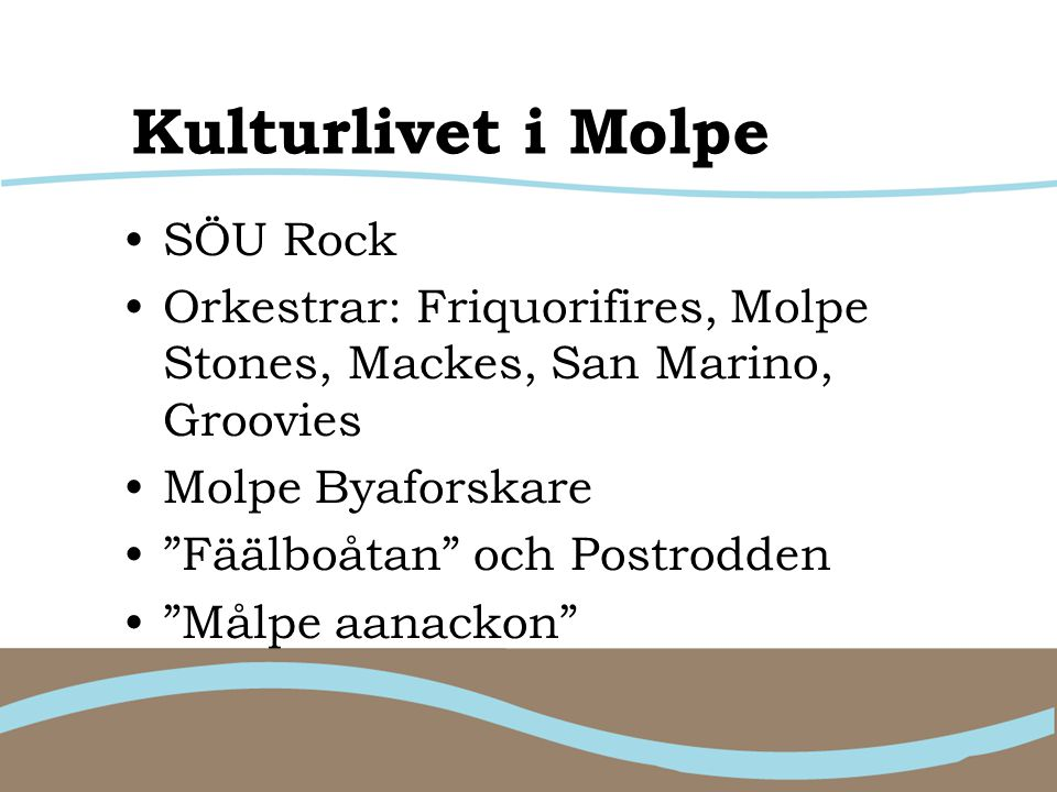 Kulturlivet i Molpe SÖU Rock Orkestrar: Friquorifires, Molpe Stones, Mackes, San Marino, Groovies Molpe Byaforskare Fäälboåtan och Postrodden Målpe aanackon
