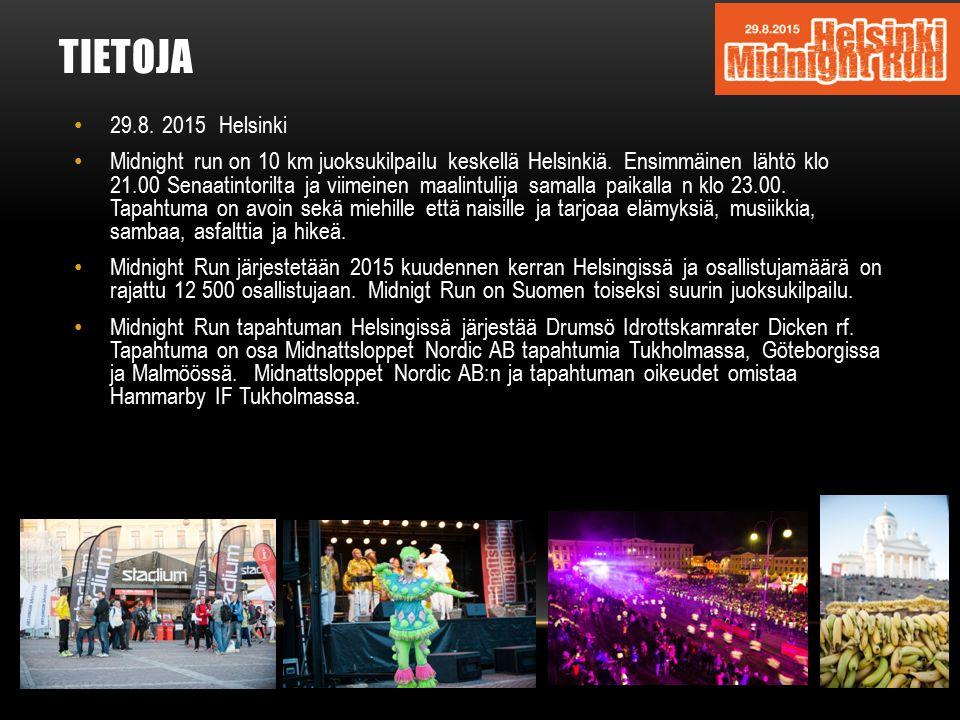 TIETOJA 29.8. 2015 Helsinki Midnight run on 10 km juoksukilpailu keskellä Helsinkiä. Ensimmäinen lähtö klo 21.00 Senaatintorilta ja viimeinen maalintu