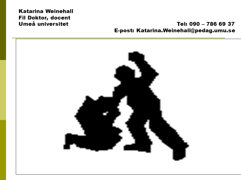 Katarina Weinehall Fil Doktor, docent Umeå universitet Tel: 090 – 786 69 37 E-post: Katarina.Weinehall@pedag.umu.se