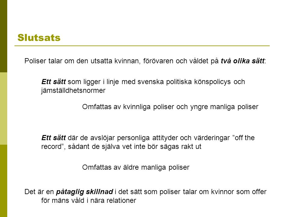 Slutsats Poliser talar om den utsatta kvinnan, förövaren och våldet på två olika sätt: Ett sätt som ligger i linje med svenska politiska könspolicys o