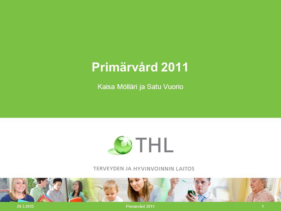 29.3.2015Primärvård 20111 Kaisa Mölläri ja Satu Vuorio