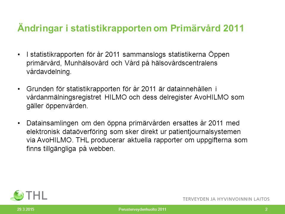 Ändringar i statistikrapporten om Primärvård 2011 29.3.2015Perusterveydenhuolto 20112 I statistikrapporten för år 2011 sammanslogs statistikerna Öppen
