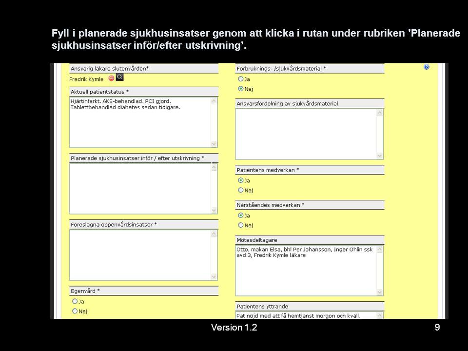 Version 1.29 Fyll i planerade sjukhusinsatser genom att klicka i rutan under rubriken 'Planerade sjukhusinsatser inför/efter utskrivning'.
