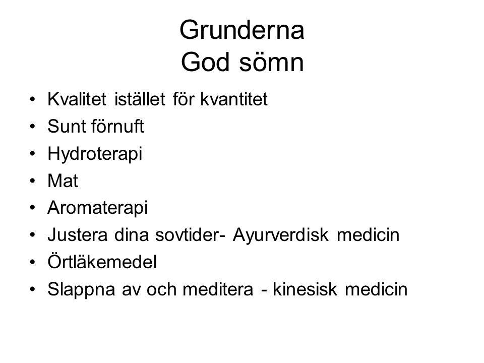 Grunderna God sömn Kvalitet istället för kvantitet Sunt förnuft Hydroterapi Mat Aromaterapi Justera dina sovtider- Ayurverdisk medicin Örtläkemedel Sl
