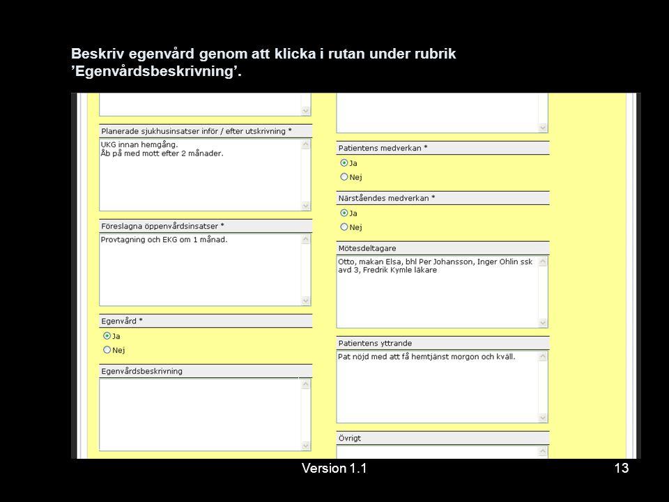 Version 1.113 Beskriv egenvård genom att klicka i rutan under rubrik 'Egenvårdsbeskrivning'.