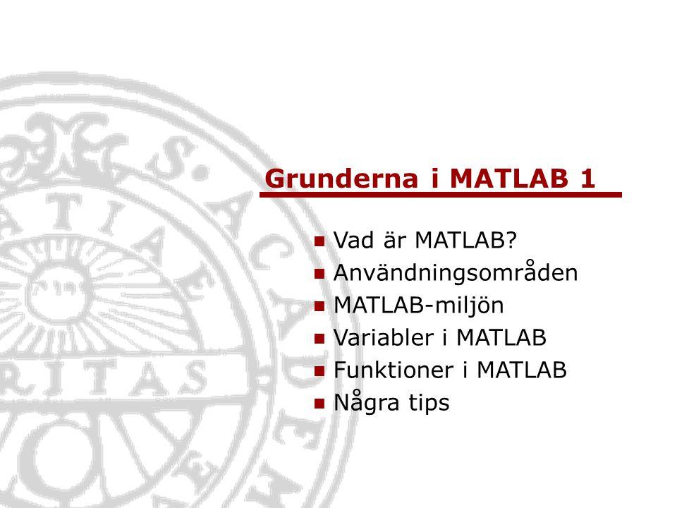 Grunderna i MATLAB 1 Vad är MATLAB? Användningsområden MATLAB-miljön Variabler i MATLAB Funktioner i MATLAB Några tips