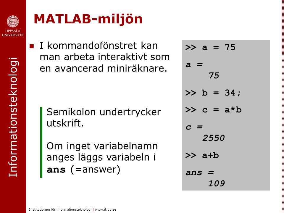 Informationsteknologi Institutionen för informationsteknologi | www.it.uu.se MATLAB-miljön I kommandofönstret kan man arbeta interaktivt som en avance