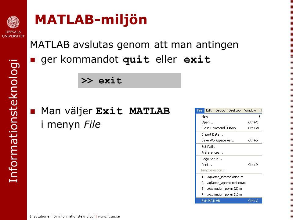 Informationsteknologi Institutionen för informationsteknologi | www.it.uu.se MATLAB-miljön MATLAB avslutas genom att man antingen ger kommandot quit e