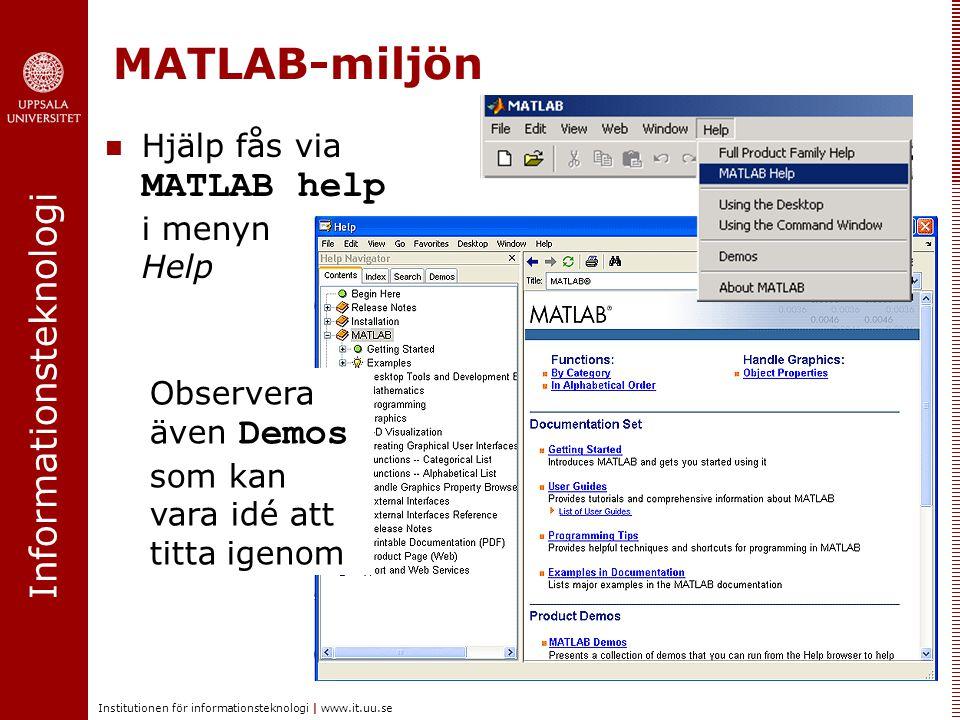 Informationsteknologi Institutionen för informationsteknologi | www.it.uu.se MATLAB-miljön Hjälp fås via MATLAB help i menyn Help Observera även Demos