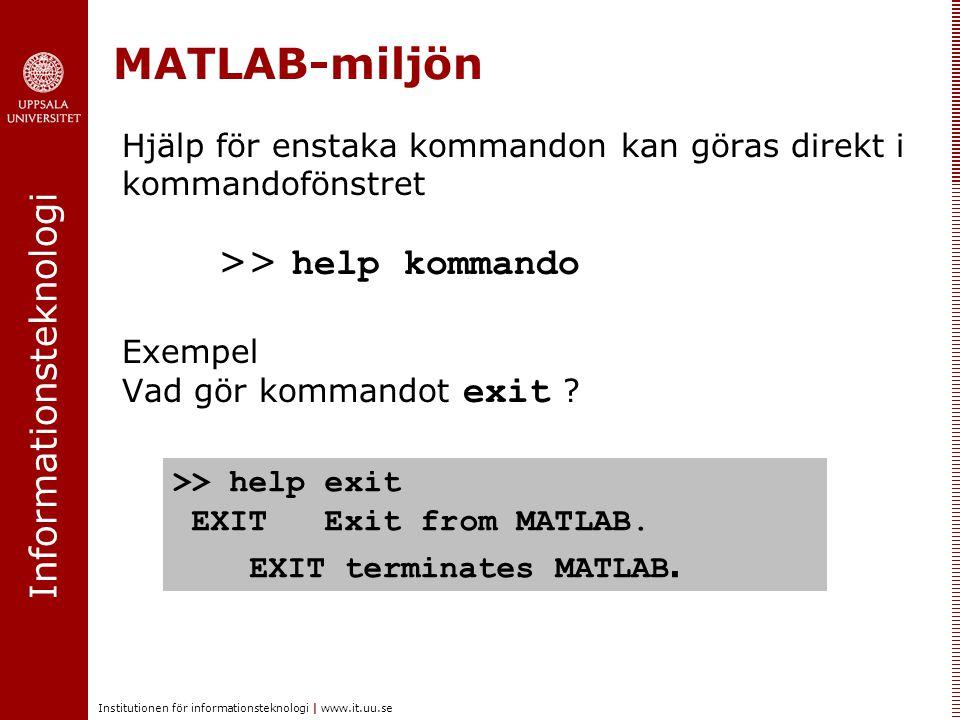 Informationsteknologi Institutionen för informationsteknologi | www.it.uu.se MATLAB-miljön Hjälp för enstaka kommandon kan göras direkt i kommandoföns