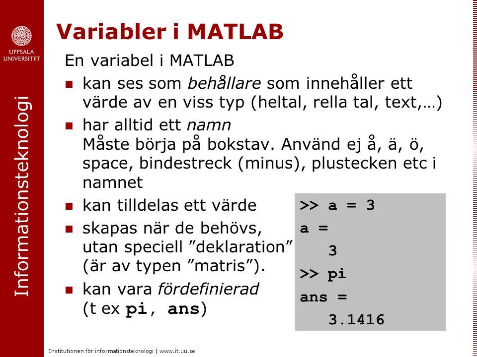 Informationsteknologi Institutionen för informationsteknologi | www.it.uu.se Variabler i MATLAB En variabel i MATLAB kan ses som behållare som innehål