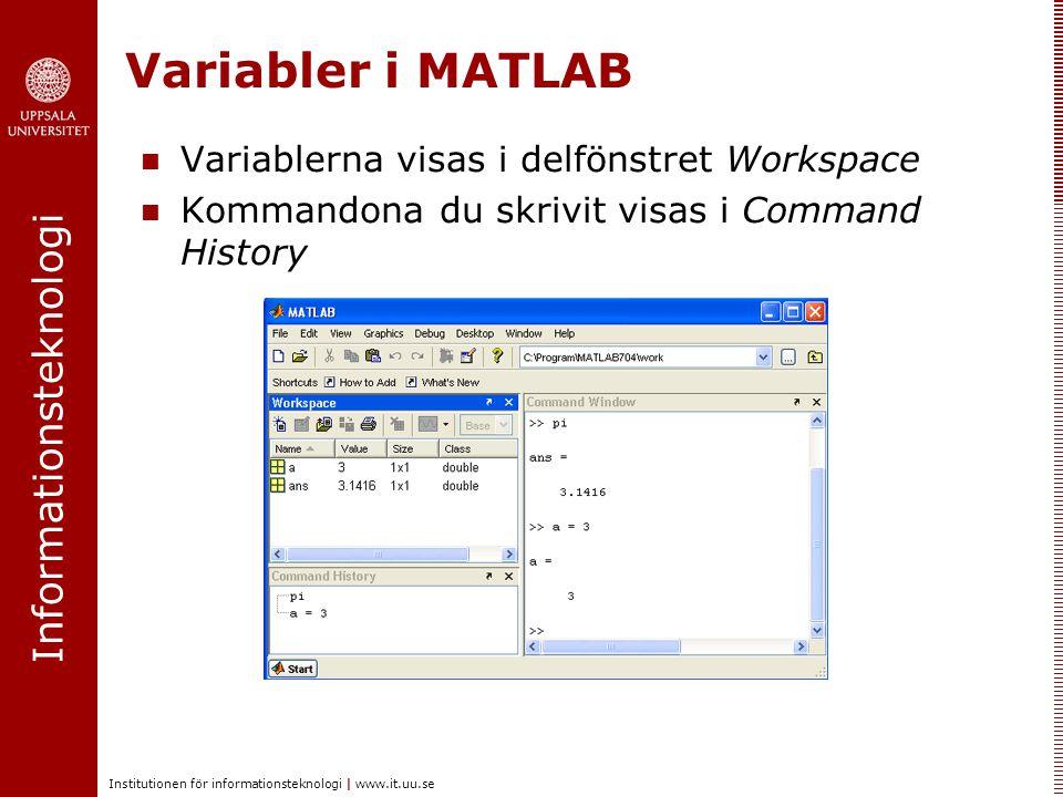 Informationsteknologi Institutionen för informationsteknologi | www.it.uu.se Variabler i MATLAB Variablerna visas i delfönstret Workspace Kommandona d