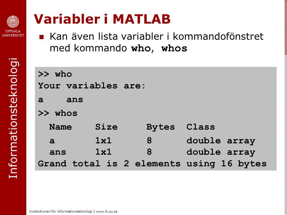 Informationsteknologi Institutionen för informationsteknologi | www.it.uu.se Variabler i MATLAB >> who Your variables are: a ans >> whos Name Size Byt