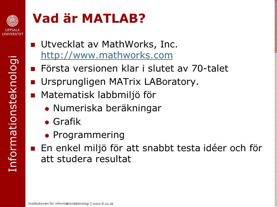 Informationsteknologi Institutionen för informationsteknologi | www.it.uu.se Vad är MATLAB? Utvecklat av MathWorks, Inc. http://www.mathworks.com http