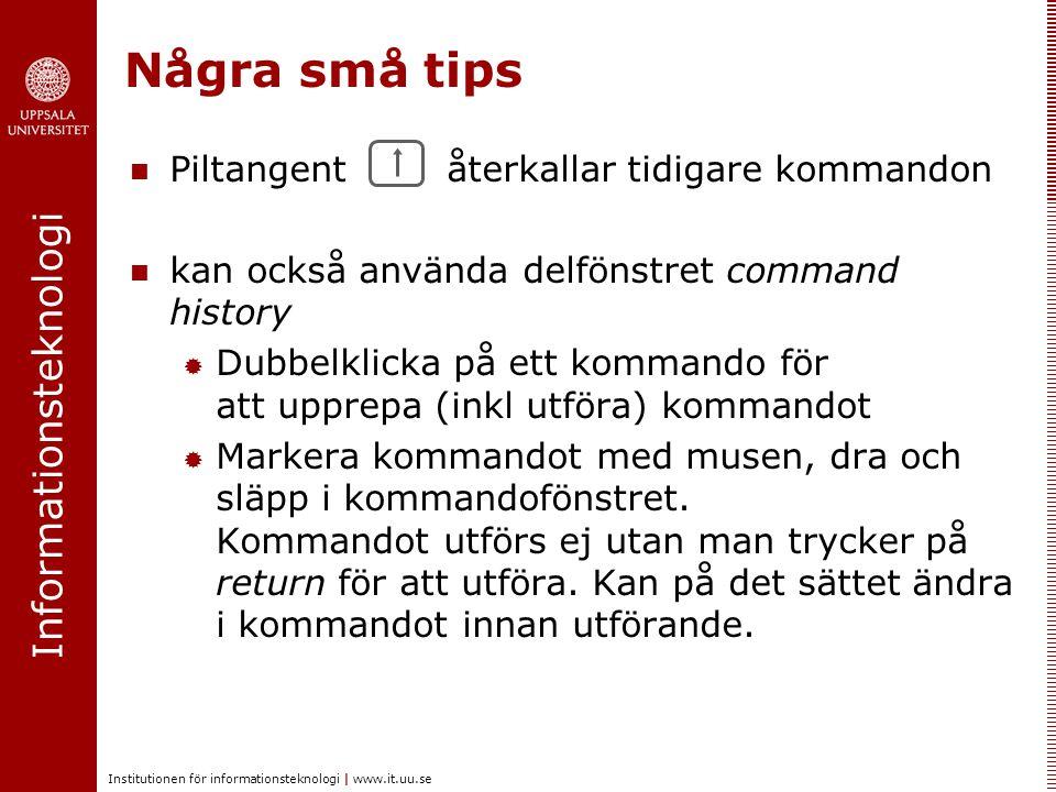 Informationsteknologi Institutionen för informationsteknologi | www.it.uu.se Några små tips Piltangent återkallar tidigare kommandon kan också använda