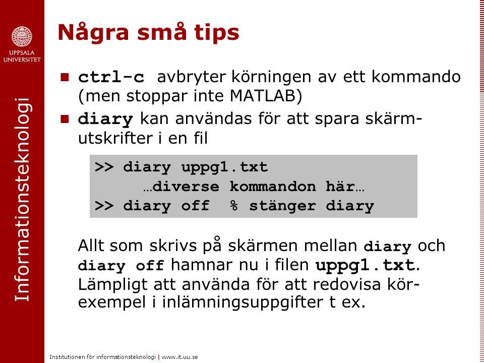 Informationsteknologi Institutionen för informationsteknologi | www.it.uu.se Några små tips ctrl-c avbryter körningen av ett kommando (men stoppar int