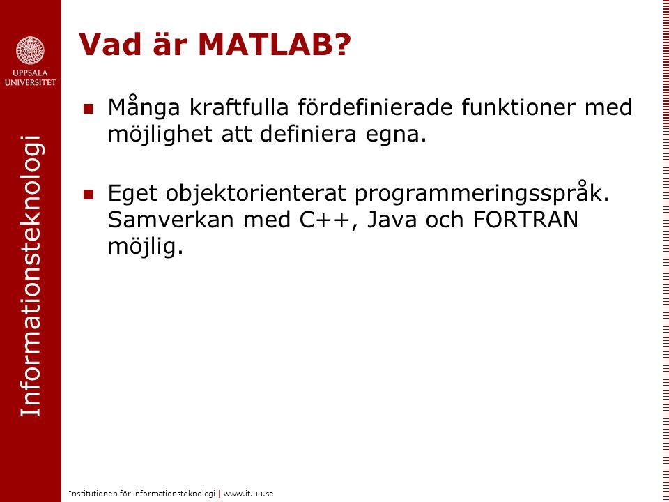Informationsteknologi Institutionen för informationsteknologi | www.it.uu.se Variabler i MATLAB En variabel i MATLAB kan ses som behållare som innehåller ett värde av en viss typ (heltal, rella tal, text,…) har alltid ett namn Måste börja på bokstav.