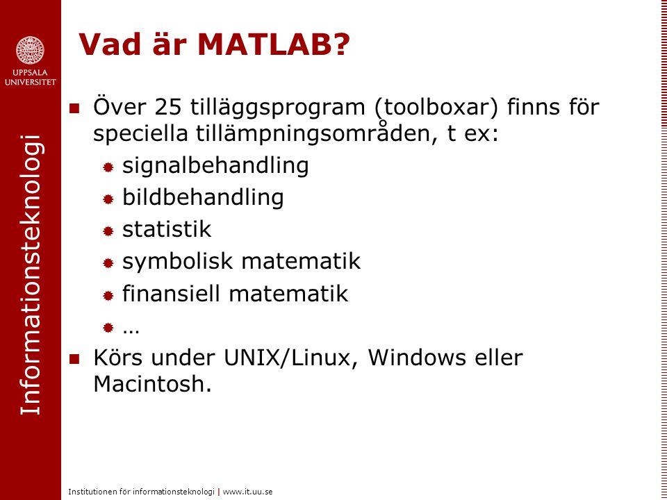Informationsteknologi Institutionen för informationsteknologi | www.it.uu.se Vad är MATLAB? Över 25 tilläggsprogram (toolboxar) finns för speciella ti