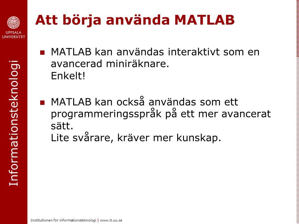 Informationsteknologi Institutionen för informationsteknologi | www.it.uu.se Att börja använda MATLAB MATLAB kan användas interaktivt som en avancerad
