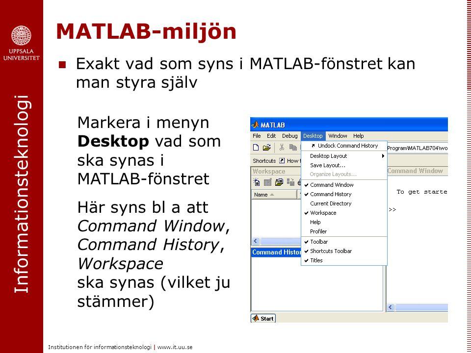 Informationsteknologi Institutionen för informationsteknologi | www.it.uu.se MATLAB-miljön MATLAB styrs vanligen från kommandofönstret (Command Window) Kommandon ges efter »-promptern och utförs när return-tangenten tryckts ned.