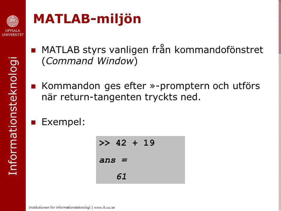 Informationsteknologi Institutionen för informationsteknologi | www.it.uu.se MATLAB-miljön I kommandofönstret kan man arbeta interaktivt som en avancerad miniräknare.