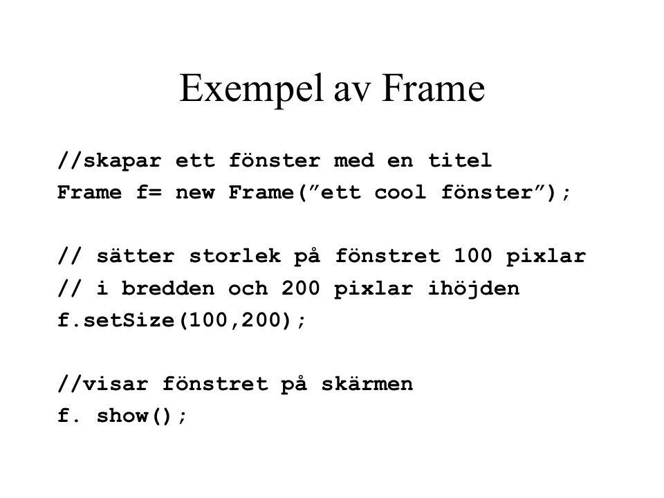 Grafik i java Paketet awt (Abstract Window Tools) innehåller klasser och metoder som underlättar att skapa fönsterbaserat program. Frame är en klass s