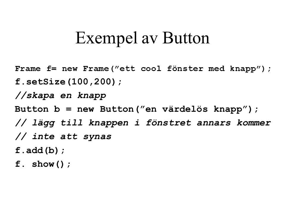 Frame är en Container I awt finns en graphic komponenter, en del av de är Container d.v.s.
