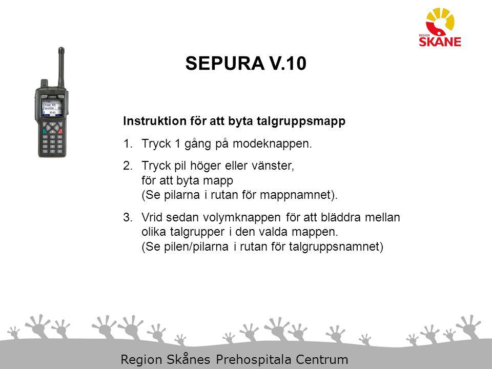 29-Mar-15 Slide 3 Region Skånes Prehospitala Centrum SEPURA V.10 Instruktion för att byta talgruppsmapp 1.Tryck 1 gång på modeknappen. 2.Tryck pil hög