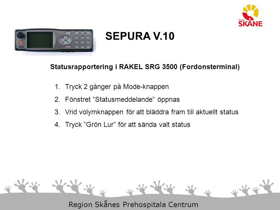 29-Mar-15 Slide 5 Region Skånes Prehospitala Centrum SEPURA V.10 Statusrapportering i RAKEL SRG 3500 (Fordonsterminal) 1.Tryck 2 gånger på Mode-knappe