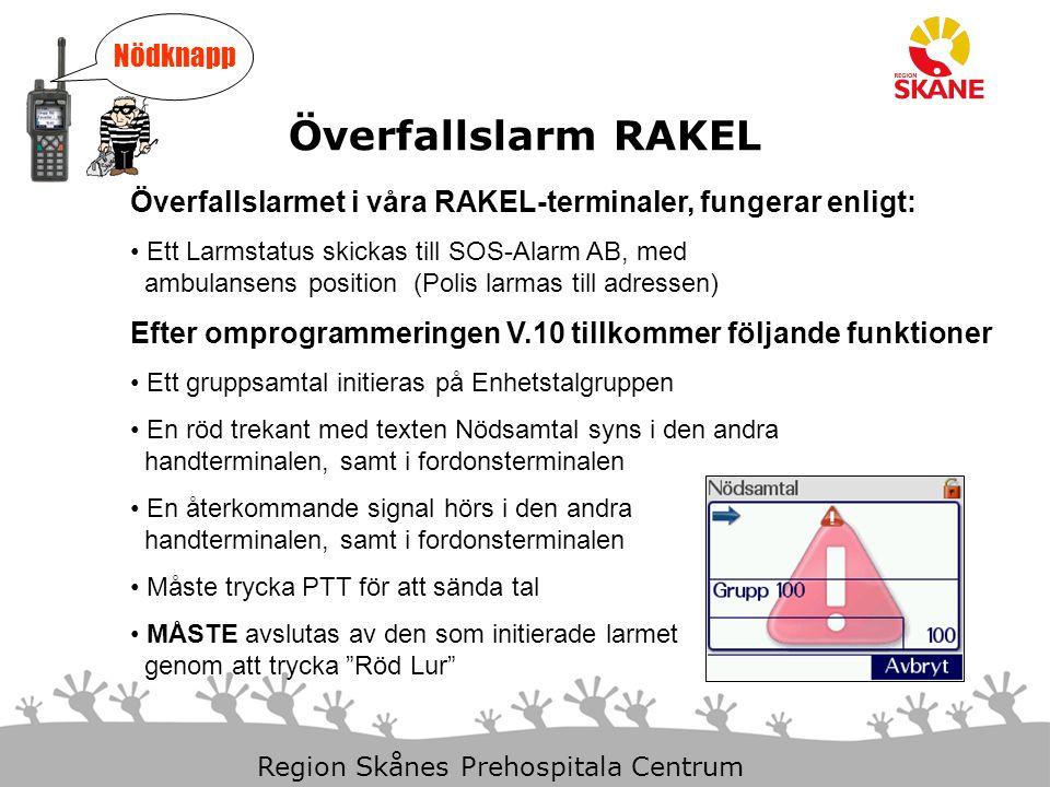 29-Mar-15 Slide 8 Region Skånes Prehospitala Centrum Överfallslarm RAKEL Överfallslarmet i våra RAKEL-terminaler, fungerar enligt: Ett Larmstatus skic