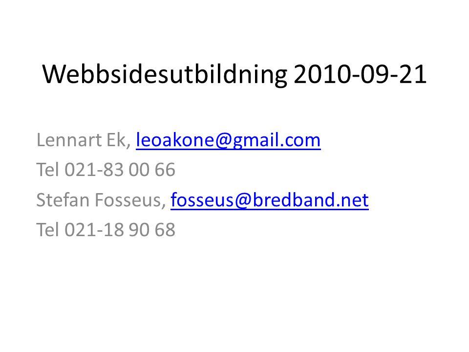 Webbsidesutbildning 2010-09-21 Lennart Ek, leoakone@gmail.comleoakone@gmail.com Tel 021-83 00 66 Stefan Fosseus, fosseus@bredband.netfosseus@bredband.net Tel 021-18 90 68