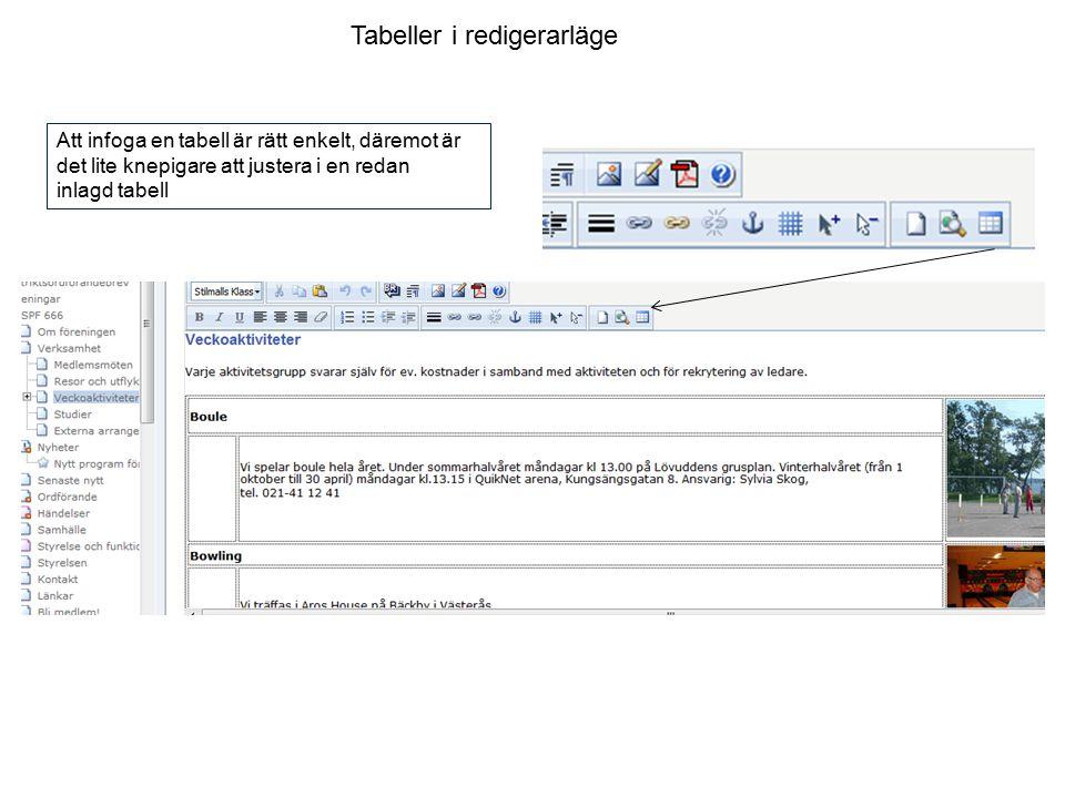 Tabeller i redigerarläge Att infoga en tabell är rätt enkelt, däremot är det lite knepigare att justera i en redan inlagd tabell