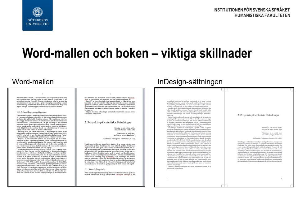 Word-mallen och boken – viktiga skillnader INSTITUTIONEN FÖR SVENSKA SPRÅKET HUMANISTISKA FAKULTETEN Word-mallenInDesign-sättningen