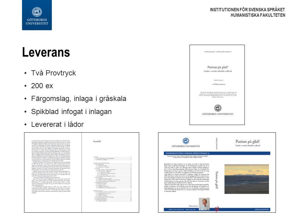 Leverans Två Provtryck 200 ex Färgomslag, inlaga i gråskala Spikblad infogat i inlagan Levererat i lådor INSTITUTIONEN FÖR SVENSKA SPRÅKET HUMANISTISK