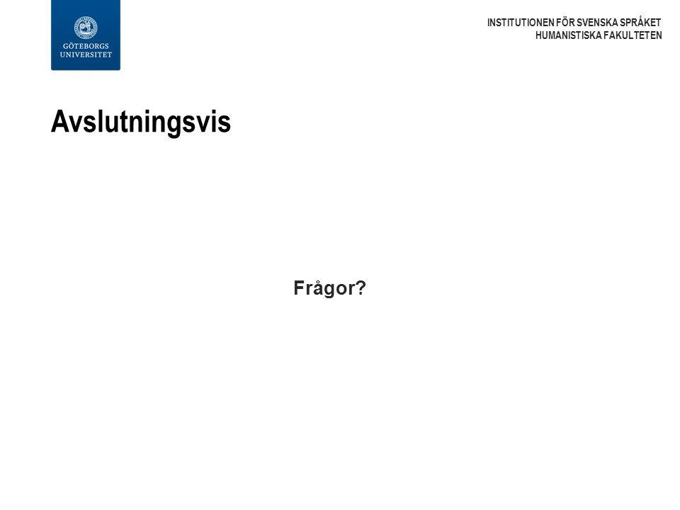 Avslutningsvis Frågor? INSTITUTIONEN FÖR SVENSKA SPRÅKET HUMANISTISKA FAKULTETEN