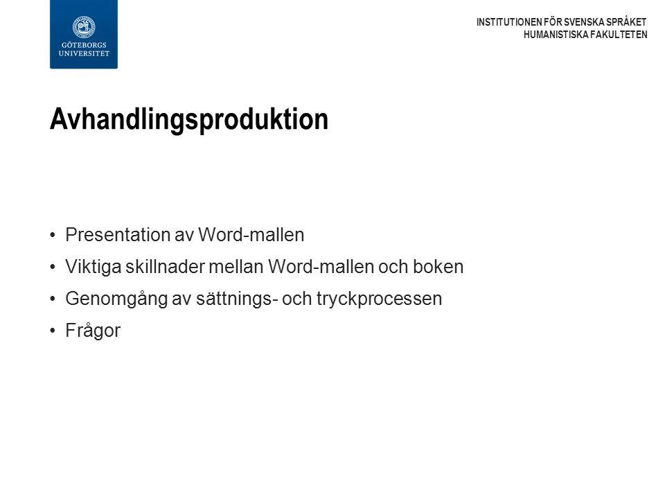 Avhandlingsproduktion INSTITUTIONEN FÖR SVENSKA SPRÅKET HUMANISTISKA FAKULTETEN Presentation av Word-mallen Viktiga skillnader mellan Word-mallen och