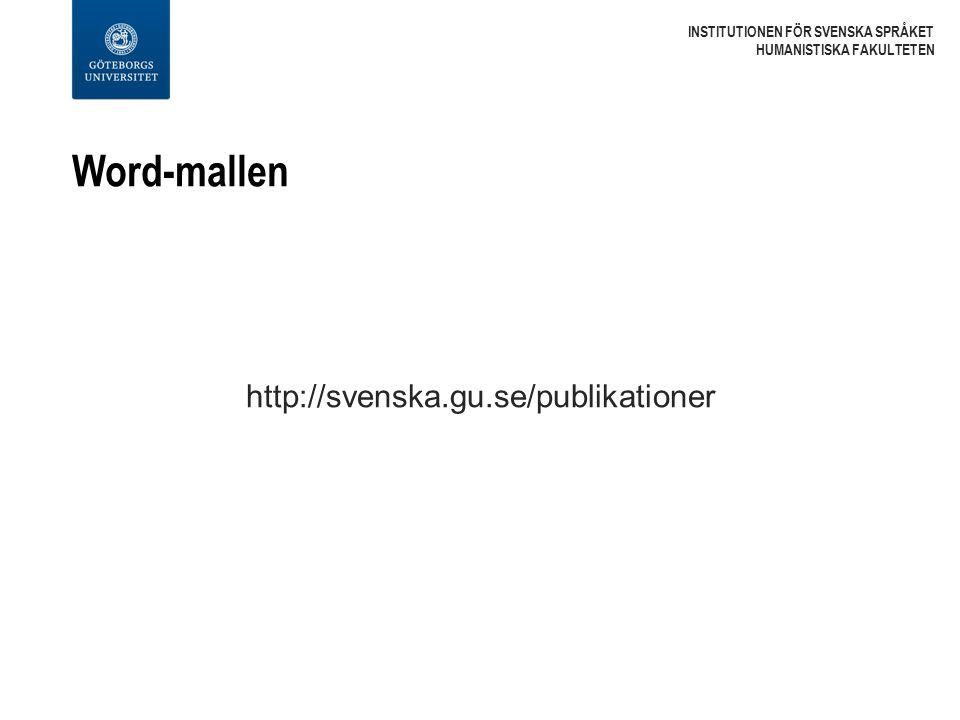 Word-mallen INSTITUTIONEN FÖR SVENSKA SPRÅKET HUMANISTISKA FAKULTETEN http://svenska.gu.se/publikationer