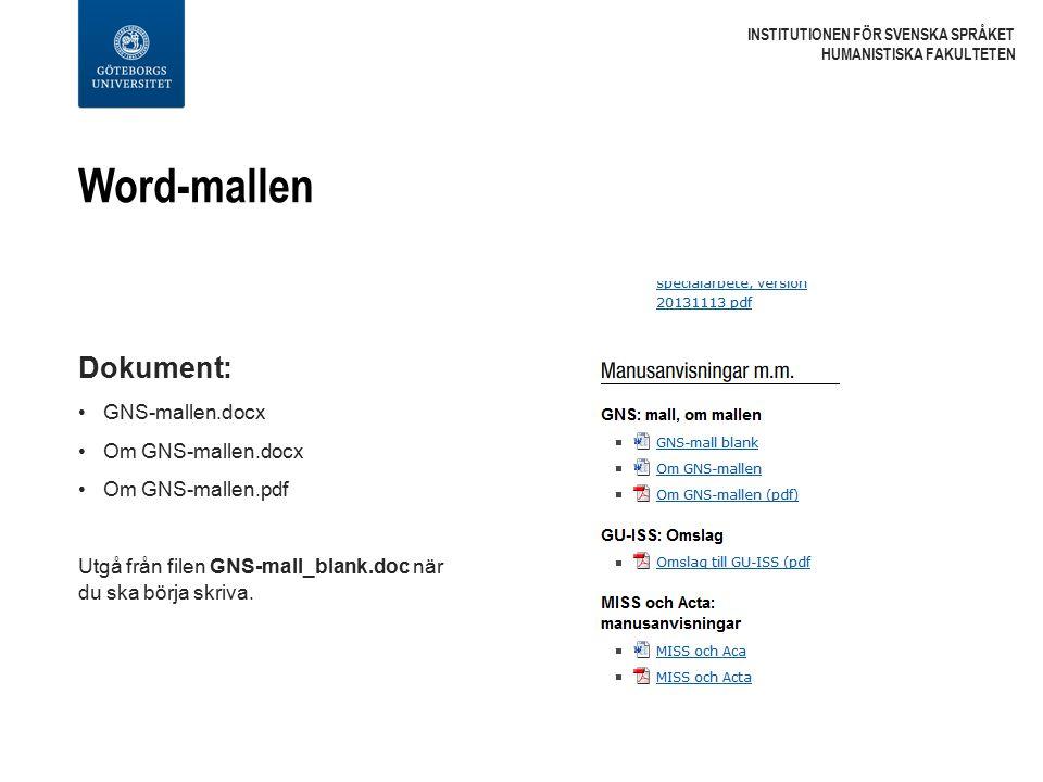 Word-mallen INSTITUTIONEN FÖR SVENSKA SPRÅKET HUMANISTISKA FAKULTETEN Dokument: GNS-mallen.docx Om GNS-mallen.docx Om GNS-mallen.pdf Utgå från filen GNS-mall_blank.doc när du ska börja skriva.